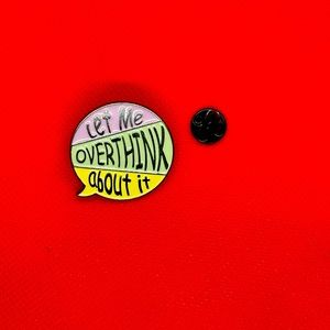 Let Me Overthink About It around Pin Brooch